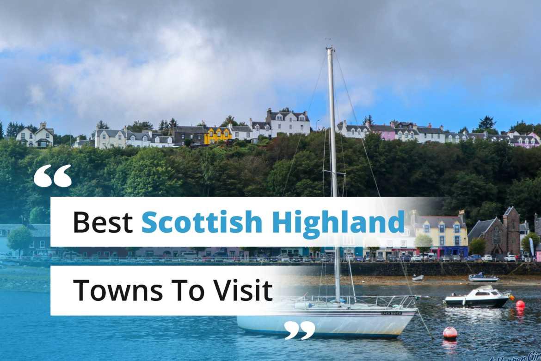 Best Scottish Highland Towns to visit in Scotland